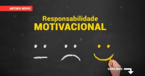 Responsabilidade motivacional – já assumiu a sua?