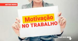 O que é a motivação no trabalho e porquê sua empresa precisa dela?