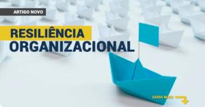 O que é resiliência organizacional?