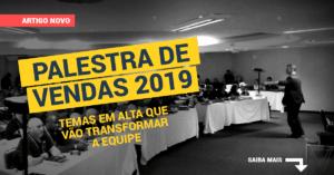 Palestra de Vendas 2019 – Temas em alta que vão transformar a sua equipe