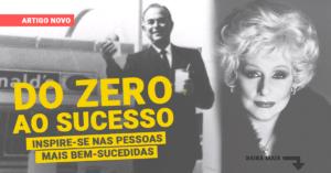 Do zero ao sucesso – Inspire-se nas pessoas bem-sucedidas