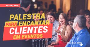 Palestra para encantar clientes em eventos